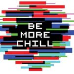 Welcome to Be More Chill!